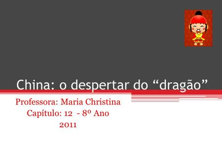 China: o despertar do dragão Professora: Maria Christina Capítulo: 12 - 8º Ano 2011.