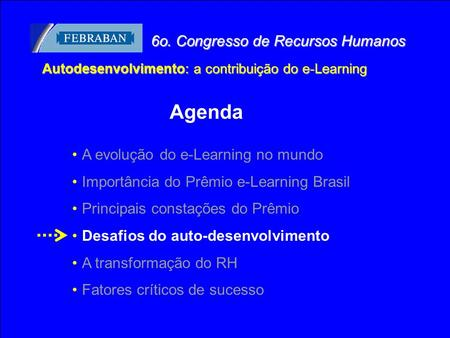 Business Consulting Services © Copyright IBM Corporation 2003 1 A evolução do e-Learning no mundo Importância do Prêmio e-Learning Brasil Principais constações.