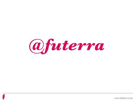 Www.futerra.co.uk. About us Transformative business strategy Brand storytelling Engaging activation.