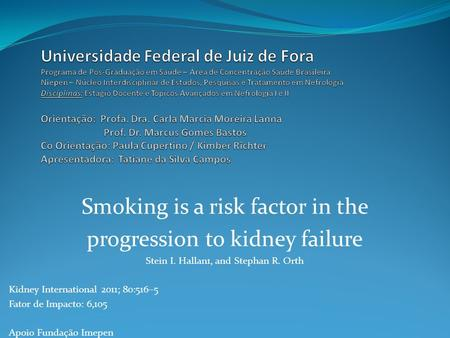 Smoking is a risk factor in the progression to kidney failure Stein I. Hallan1, and Stephan R. Orth Kidney International 2011; 80:516–5 Fator de Impacto: