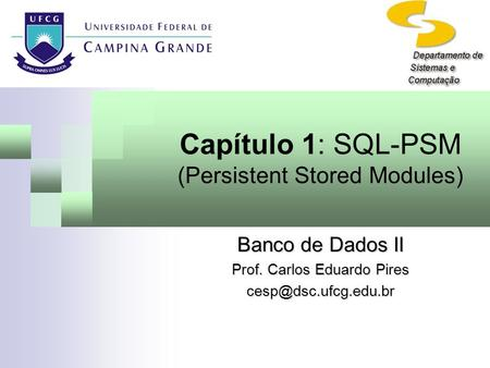Capítulo 1: SQL-PSM (Persistent Stored Modules)