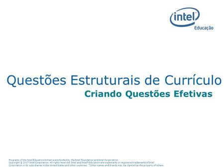 Programs of the Intel Education Initiative are funded by the Intel Foundation and Intel Corporation. Copyright © 2007 Intel Corporation. All rights reserved.