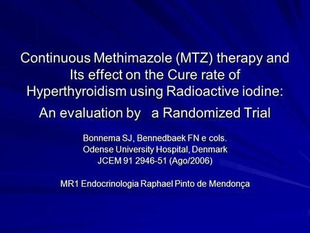Continuous Methimazole (MTZ) therapy and Its effect on the Cure rate of Hyperthyroidism using Radioactive iodine: An evaluation by a Randomized Trial Bonnema.