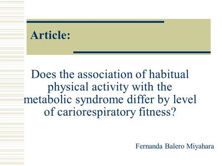 Article: Does the association of habitual physical activity with the metabolic syndrome differ by level of cariorespiratory fitness? Fernanda Balero Miyahara.