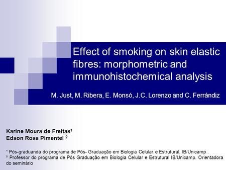 Effect of smoking on skin elastic fibres: morphometric and immunohistochemical analysis M. Just, M. Ribera, E. Monsó, J.C. Lorenzo and C. Ferrándiz Karine.