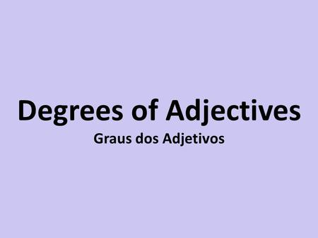 Degrees of Adjectives Graus dos Adjetivos