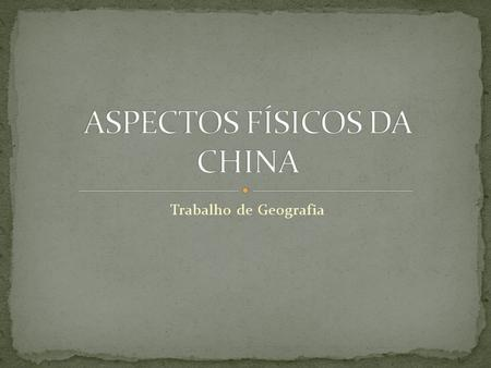 ASPECTOS FÍSICOS DA CHINA
