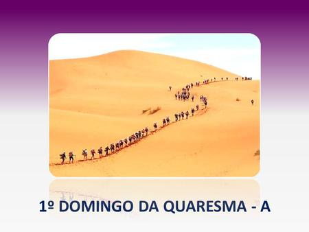 1º DOMINGO DA QUARESMA - A