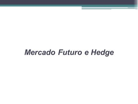 Mercado Futuro e Hedge.