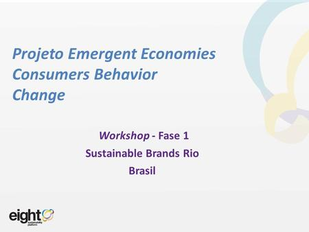 Projeto Emergent Economies Consumers Behavior Change Workshop - Fase 1 Sustainable Brands Rio Brasil.