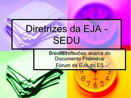 Diretrizes da EJA - SEDU Breves reflexões acerca do Documento Preliminar Fórum de EJA do ES.