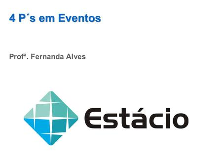 4 P´s em Eventos Profª. Fernanda Alves. MIX DE MARKETING 10 de novembro de 2013 2.
