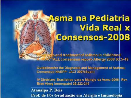 Diagnosis and treatment of asthma in childhood: A PRACTALL consensus report- Allergy 2008 63:5-49 Guidelinesfor the Diagnosis and Management of Asthma-