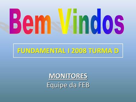 FUNDAMENTAL I 2008 TURMA D MONITORES