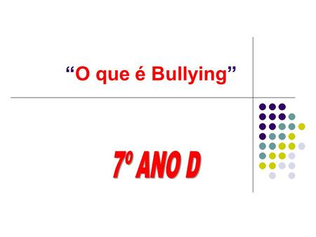 """O que é Bullying"" 7º ANO D."