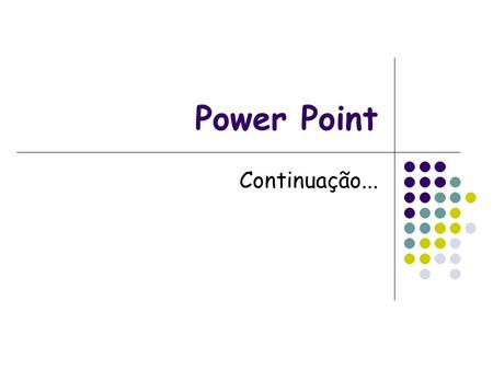 Power Point Continuação....