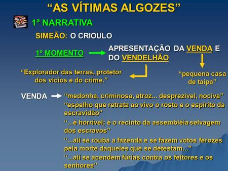 """AS VÍTIMAS ALGOZES"" 1ª NARRATIVA SIMEÃO: O CRIOULO"