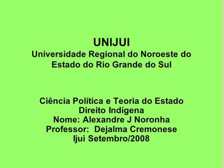 UNIJUI  Universidade Regional do Noroeste do Estado do Rio Grande do Sul Ciência Política e Teoria do Estado.