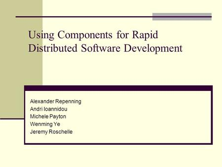 Using Components for Rapid Distributed Software Development Alexander Repenning Andri Ioannidou Michele Payton Wenming Ye Jeremy Roschelle.
