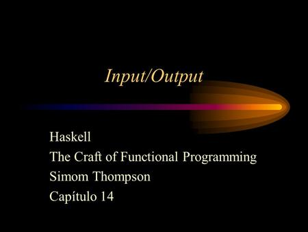 Haskell The Craft of Functional Programming Simom Thompson Capítulo 14
