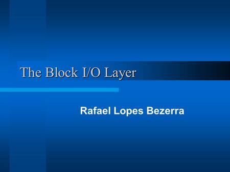 The Block I/O Layer Rafael Lopes Bezerra.