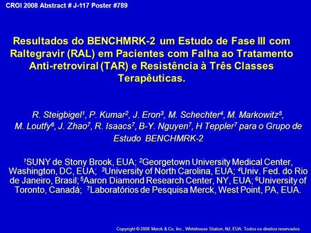 Copyright © 2008 Merck & Co., Inc., Whitehouse Station, New Jersey, USA, All Rights Reserved CROI 2008 Abstract # J-117 Poster #789 Resultados do BENCHMRK-2.
