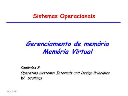 IC - UFF Sistemas Operacionais Gerenciamento de memória Memória Virtual Capítulos 8 Operating Systems: Internals and Design Principles W. Stallings.