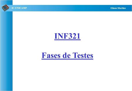 QST112 06/2001 IC-UNICAMP Eliane Martins INF321 Fases de Testes.