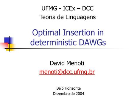 Optimal Insertion in deterministic DAWGs David Menoti UFMG - ICEx – DCC Teoria de Linguagens Belo Horizonte Dezembro de 2004.