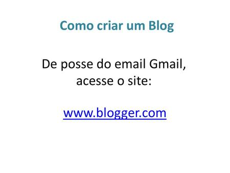 De posse do  Gmail, acesse o site:
