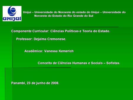 Unijuí – Universidade do Noroeste do estado do Unijui – Universidade do Noroeste do Estado do Rio Grande do Sul Componente Curricular: Ciências Políticas.