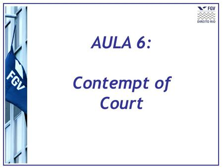 AULA 6: Contempt of Court. O que é contempt of court?