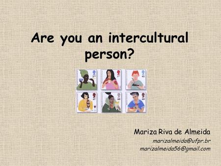 Are you an intercultural person? Mariza Riva de Almeida