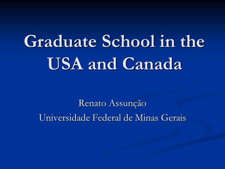 Graduate School in the USA and Canada Renato Assunção Universidade Federal de Minas Gerais.