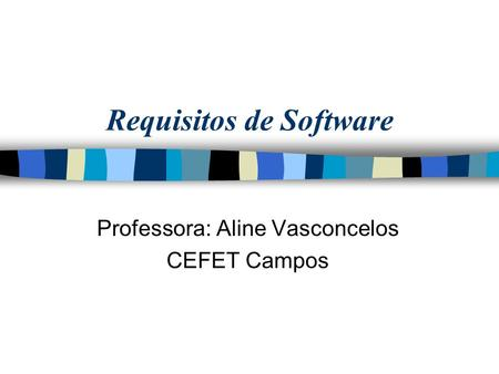 Requisitos de Software Professora: Aline Vasconcelos CEFET Campos.