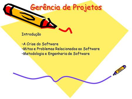 Gerência de Projetos Introdução A Crise do SoftwareA Crise do Software Mitos e Problemas Relacionados ao SoftwareMitos e Problemas Relacionados ao Software.