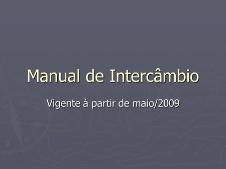 Manual de Intercâmbio Vigente à partir de maio/2009.