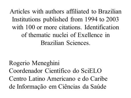 Articles with authors affiliated to Brazilian Institutions published from 1994 to 2003 with 100 or more citations. Identification of thematic nuclei of.