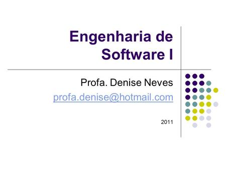 Engenharia de Software I Profa. Denise Neves 2011.