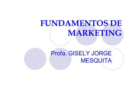 FUNDAMENTOS DE MARKETING Profa. GISELY JORGE MESQUITA.