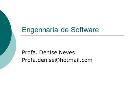 Engenharia de Software Profa. Denise Neves