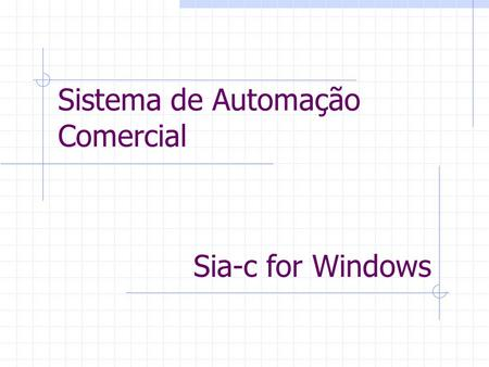 Sistema de Automação Comercial Sia-c for Windows.