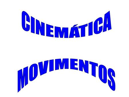 CINEMÁTICA MOVIMENTOS.
