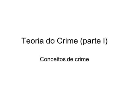 Teoria do Crime (parte I) Conceitos de crime. Conceito de crime ANALÍTICO MATERIAL LEGAL FORMAL.