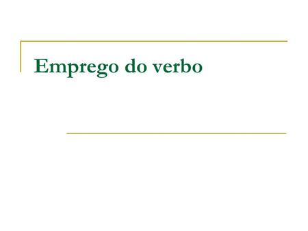 Emprego do verbo.