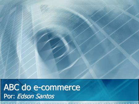 ABC do e-commerce Por: Edson Santos.