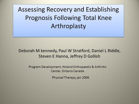 Deborah M kennedy, Paul W Stratford, Daniel L Riddle, Steven E Hanna, Jeffrey D Gollish Assessing Recovery and Establishing Prognosis Following Total Knee.