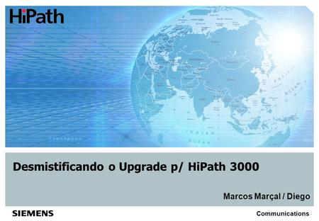Communications Desmistificando o Upgrade p/ HiPath 3000 Marcos Marçal / Diego.