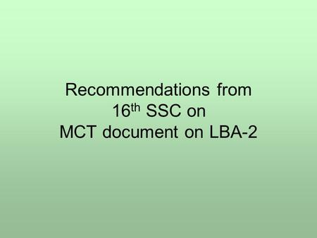 Recommendations from 16 th SSC on MCT document on LBA-2.