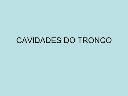 CAVIDADES DO TRONCO.